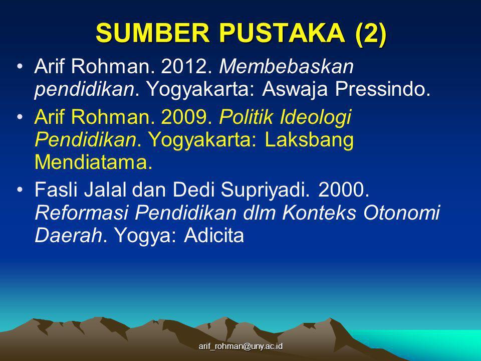 SUMBER PUSTAKA (2) Arif Rohman. 2012. Membebaskan pendidikan. Yogyakarta: Aswaja Pressindo.