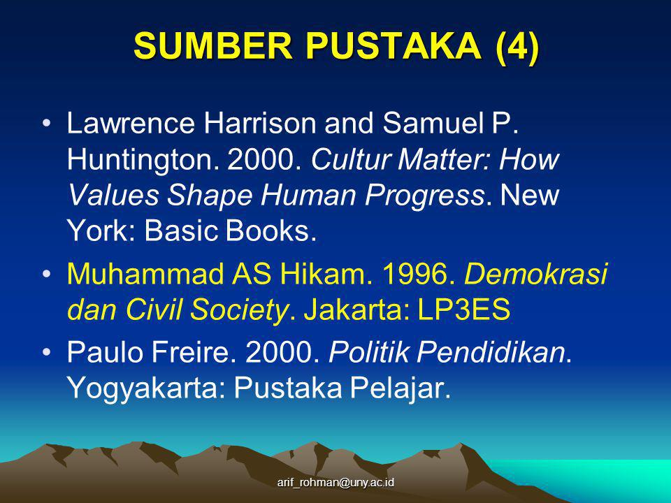 SUMBER PUSTAKA (4) Lawrence Harrison and Samuel P. Huntington. 2000. Cultur Matter: How Values Shape Human Progress. New York: Basic Books.