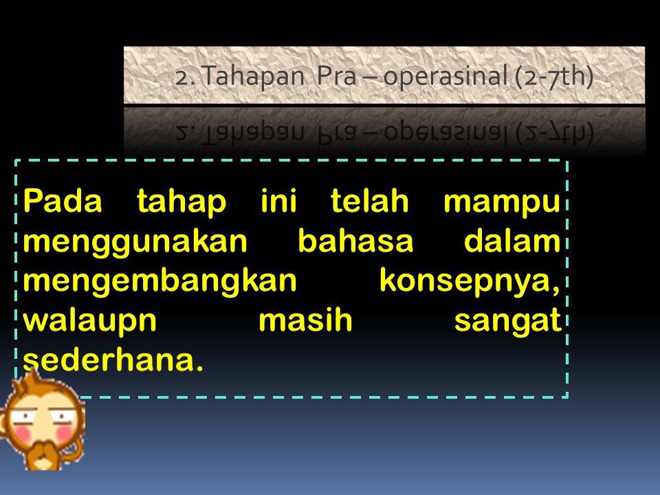 2. Tahapan Pra – operasinal (2-7th)