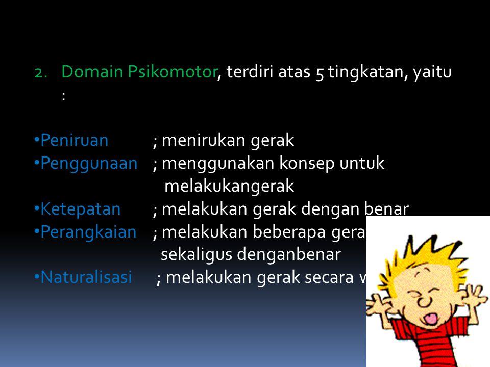 Domain Psikomotor, terdiri atas 5 tingkatan, yaitu :