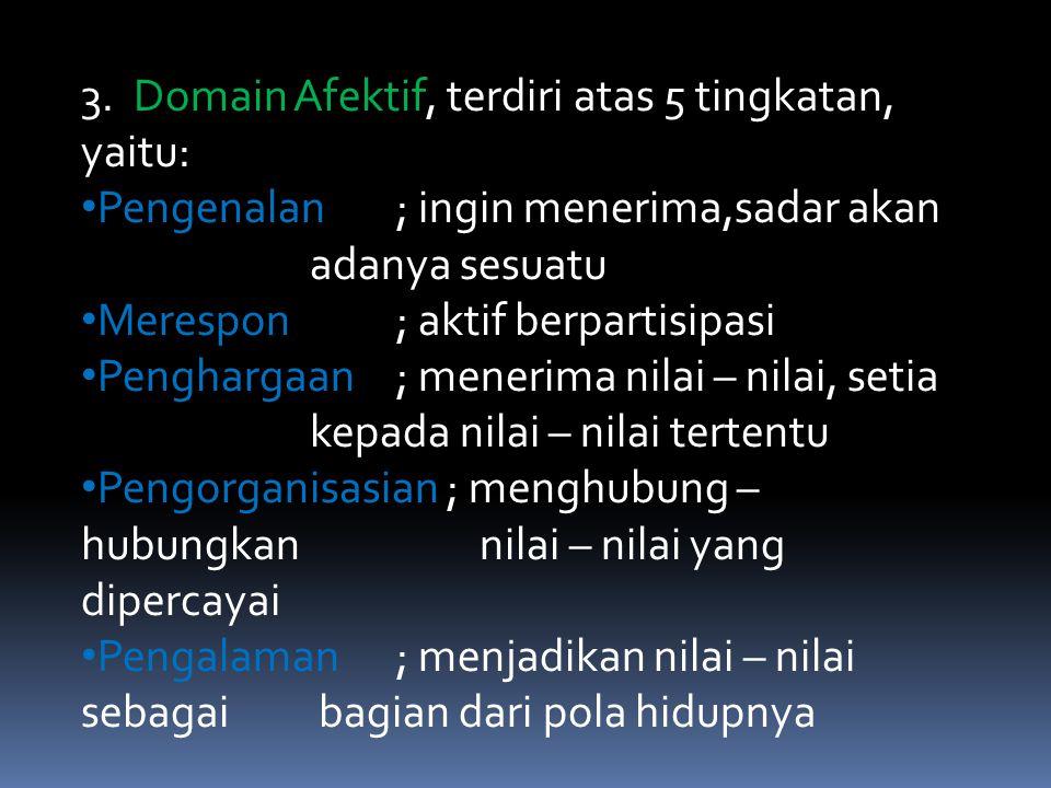 3. Domain Afektif, terdiri atas 5 tingkatan, yaitu: