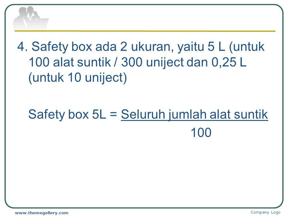 4. Safety box ada 2 ukuran, yaitu 5 L (untuk 100 alat suntik / 300 uniject dan 0,25 L (untuk 10 uniject) Safety box 5L = Seluruh jumlah alat suntik 100