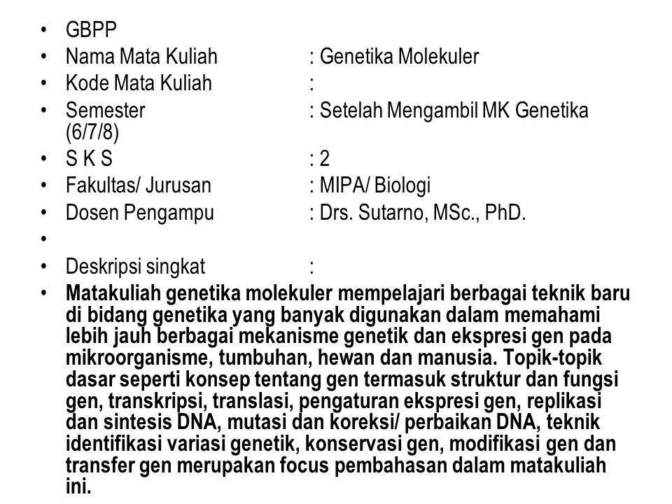 GBPP Nama Mata Kuliah : Genetika Molekuler. Kode Mata Kuliah : Semester : Setelah Mengambil MK Genetika (6/7/8)