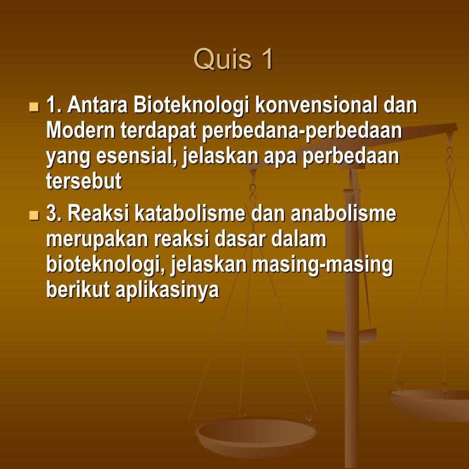 Quis 1 1. Antara Bioteknologi konvensional dan Modern terdapat perbedana-perbedaan yang esensial, jelaskan apa perbedaan tersebut.