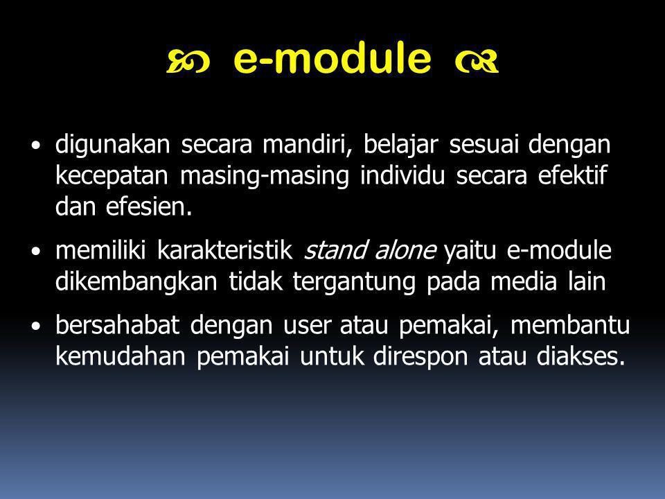  e-module  digunakan secara mandiri, belajar sesuai dengan kecepatan masing-masing individu secara efektif dan efesien.