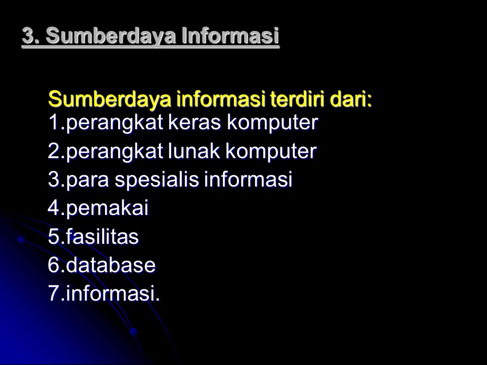 3. Sumberdaya Informasi Sumberdaya informasi terdiri dari: 1.perangkat keras komputer. 2.perangkat lunak komputer.