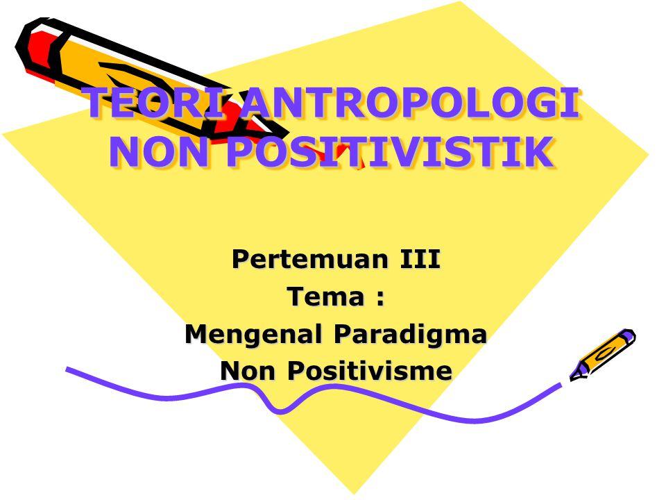 TEORI ANTROPOLOGI NON POSITIVISTIK