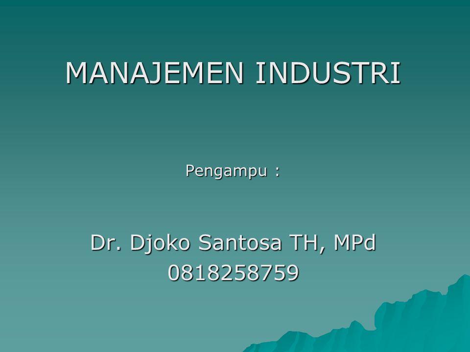 MANAJEMEN INDUSTRI Pengampu : Dr. Djoko Santosa TH, MPd 0818258759