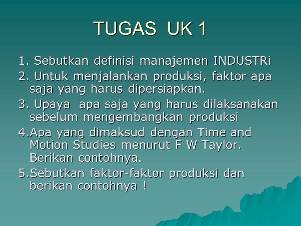 TUGAS UK 1 1. Sebutkan definisi manajemen INDUSTRi