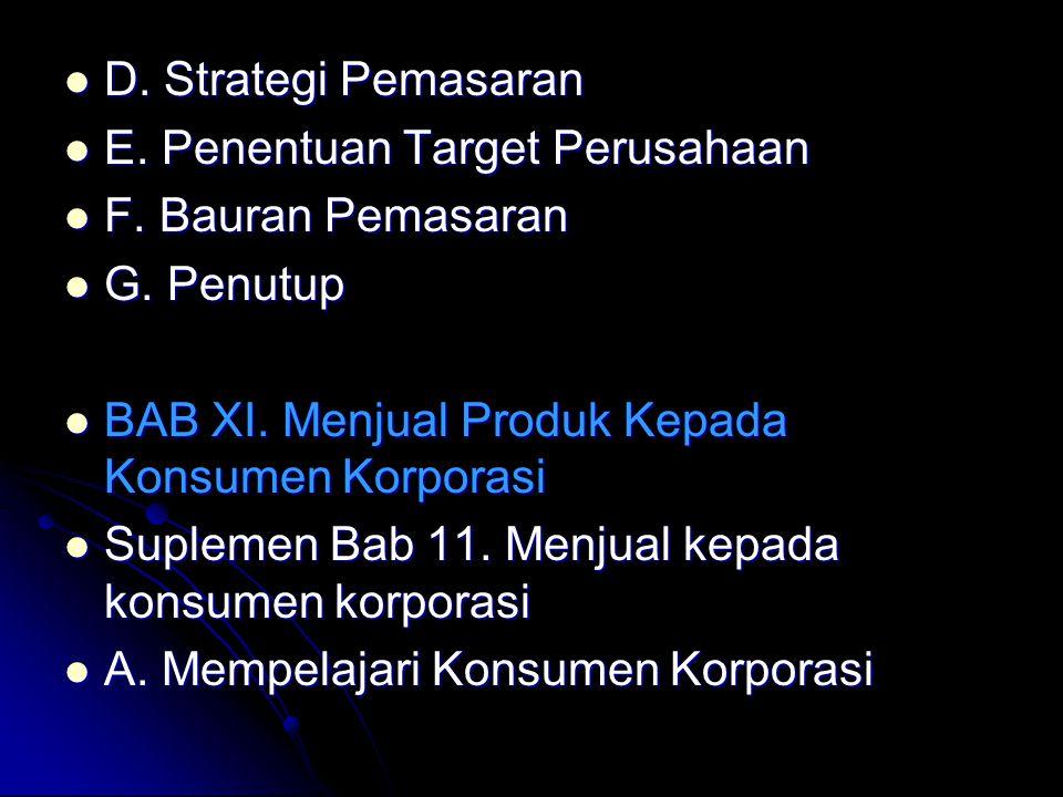 D. Strategi Pemasaran E. Penentuan Target Perusahaan. F. Bauran Pemasaran. G. Penutup. BAB XI. Menjual Produk Kepada Konsumen Korporasi.
