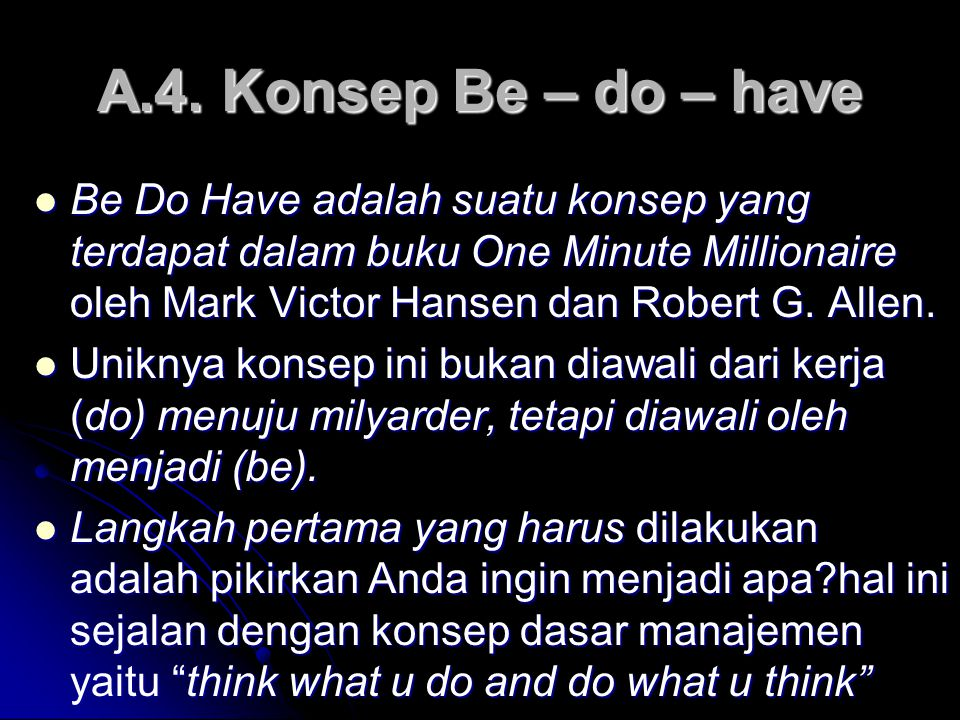 A.4. Konsep Be – do – have