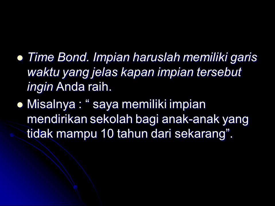Time Bond. Impian haruslah memiliki garis waktu yang jelas kapan impian tersebut ingin Anda raih.