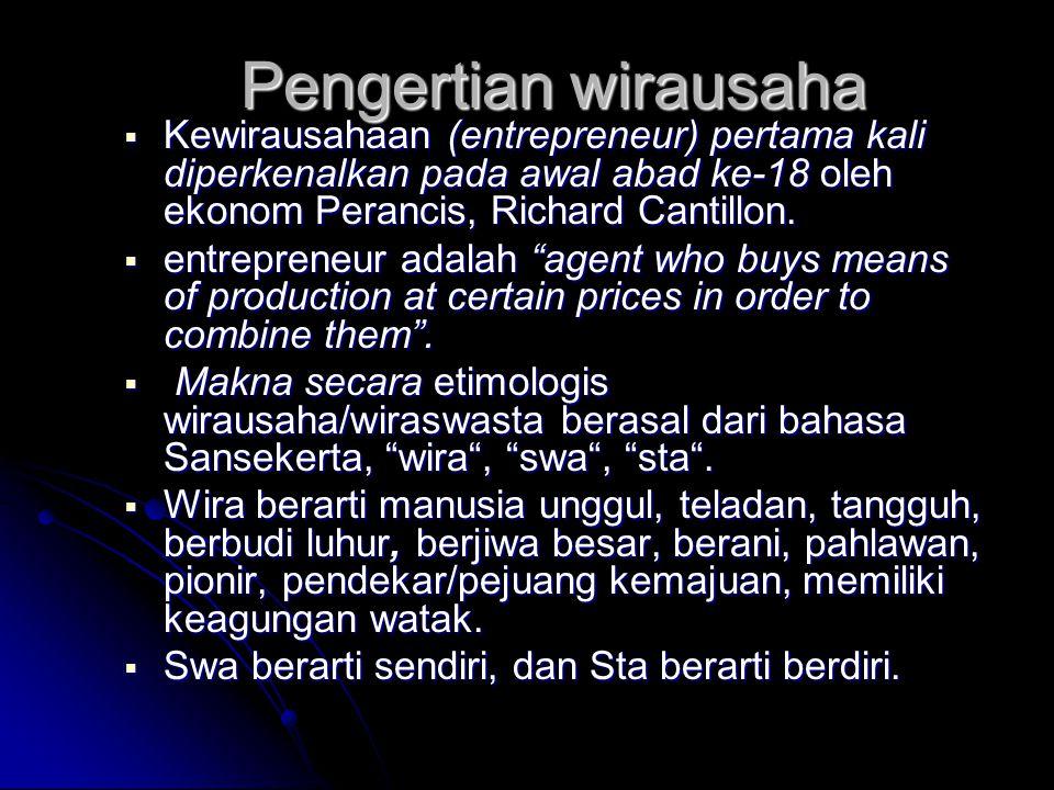 Pengertian wirausaha Kewirausahaan (entrepreneur) pertama kali diperkenalkan pada awal abad ke-18 oleh ekonom Perancis, Richard Cantillon.
