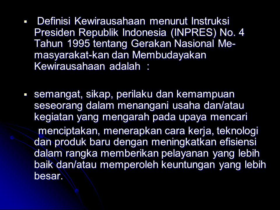 Definisi Kewirausahaan menurut Instruksi Presiden Republik Indonesia (INPRES) No. 4 Tahun 1995 tentang Gerakan Nasional Me-masyarakat-kan dan Membudayakan Kewirausahaan adalah :