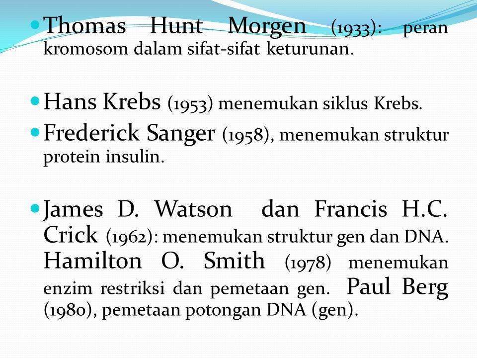 Thomas Hunt Morgen (1933): peran kromosom dalam sifat-sifat keturunan.