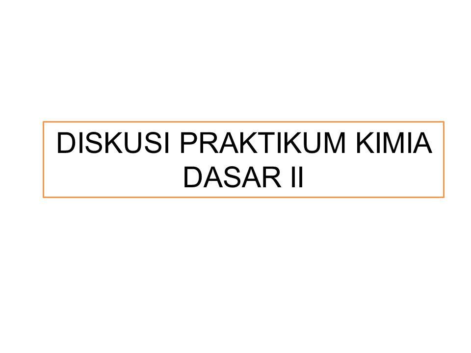 DISKUSI PRAKTIKUM KIMIA DASAR II