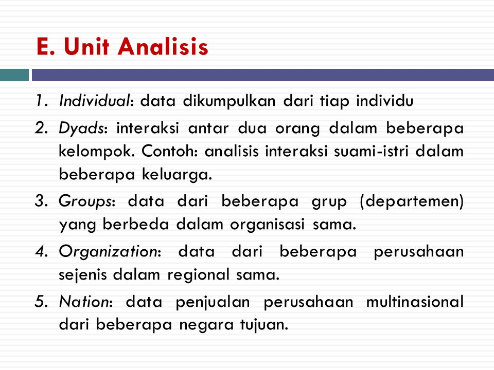E. Unit Analisis Individual: data dikumpulkan dari tiap individu