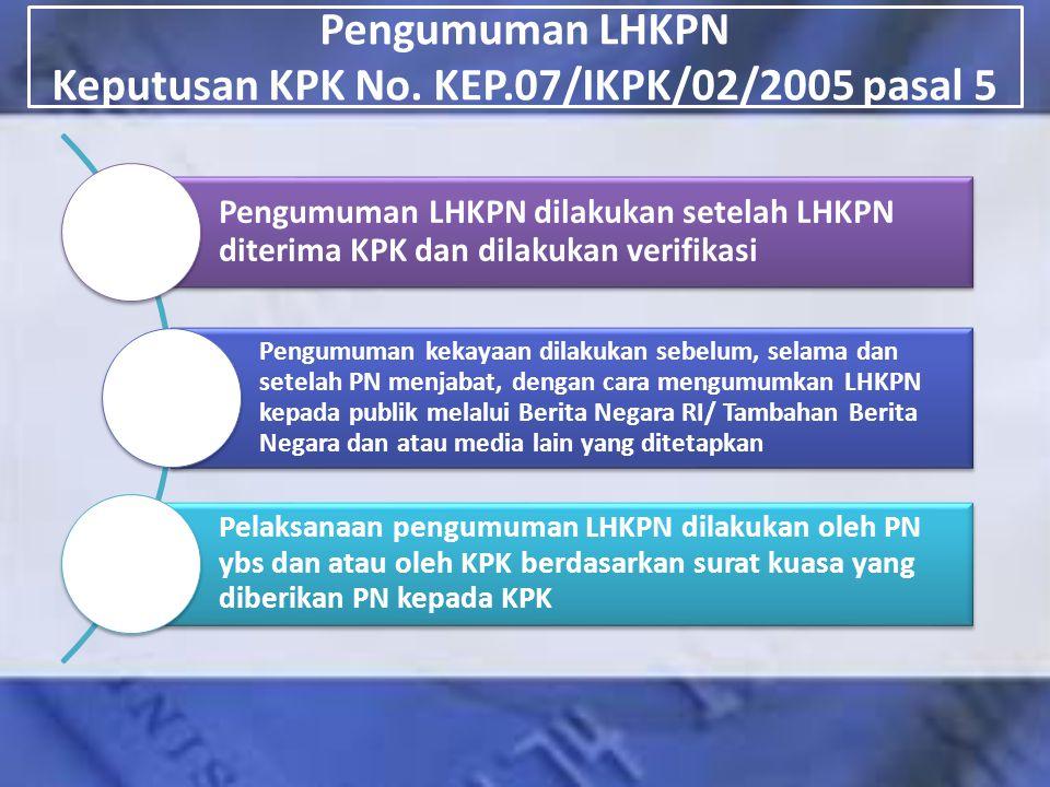 Pengumuman LHKPN Keputusan KPK No. KEP.07/IKPK/02/2005 pasal 5
