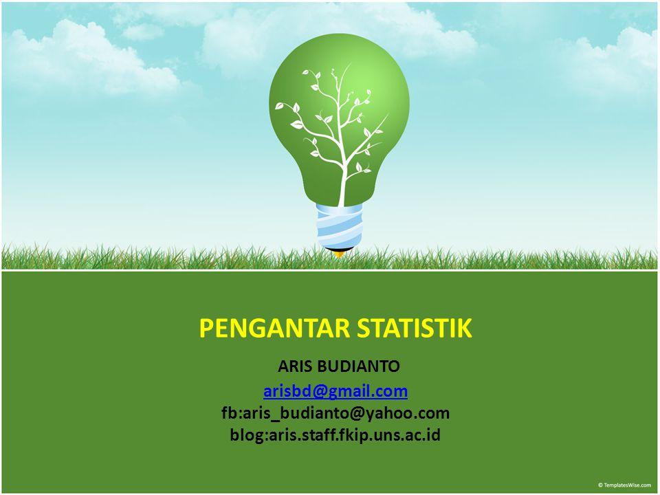 PENGANTAR STATISTIK ARIS BUDIANTO arisbd@gmail
