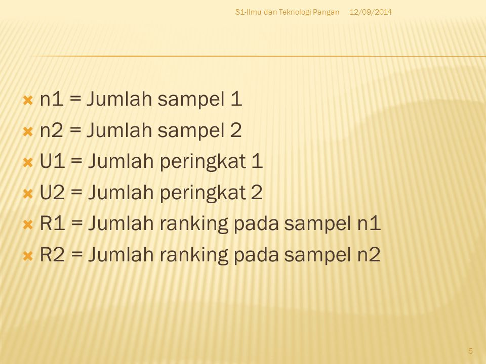 R1 = Jumlah ranking pada sampel n1 R2 = Jumlah ranking pada sampel n2