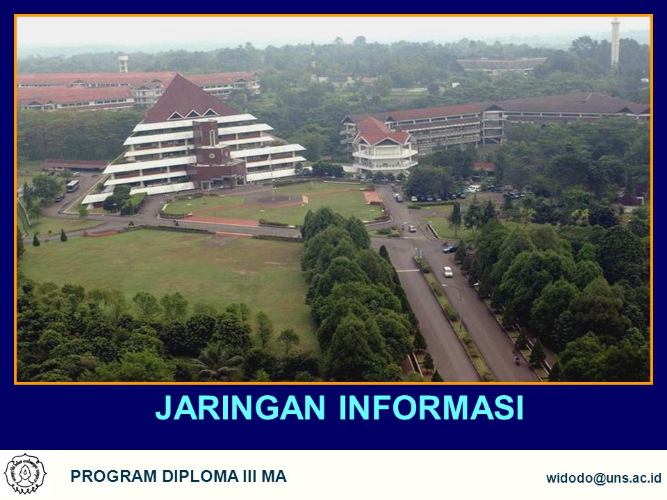 JARINGAN INFORMASI PROGRAM DIPLOMA III MA widodo@uns.ac.id