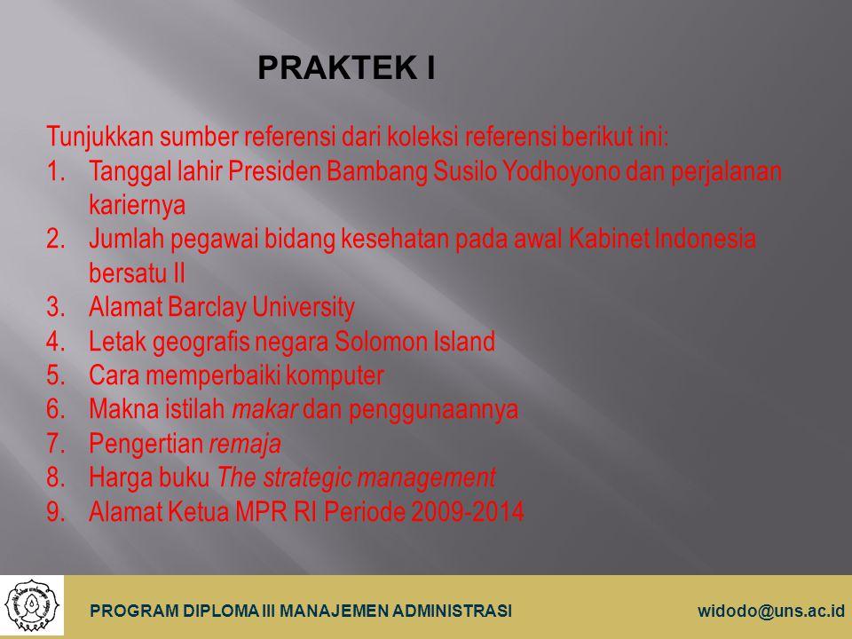 PRAKTEK I Tunjukkan sumber referensi dari koleksi referensi berikut ini: Tanggal lahir Presiden Bambang Susilo Yodhoyono dan perjalanan kariernya.