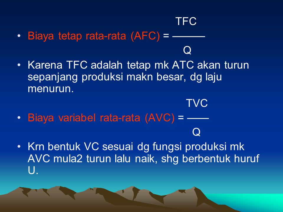 TFC Biaya tetap rata-rata (AFC) = ——— Q. Karena TFC adalah tetap mk ATC akan turun sepanjang produksi makn besar, dg laju menurun.