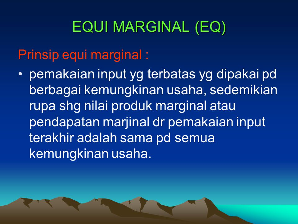 EQUI MARGINAL (EQ) Prinsip equi marginal :