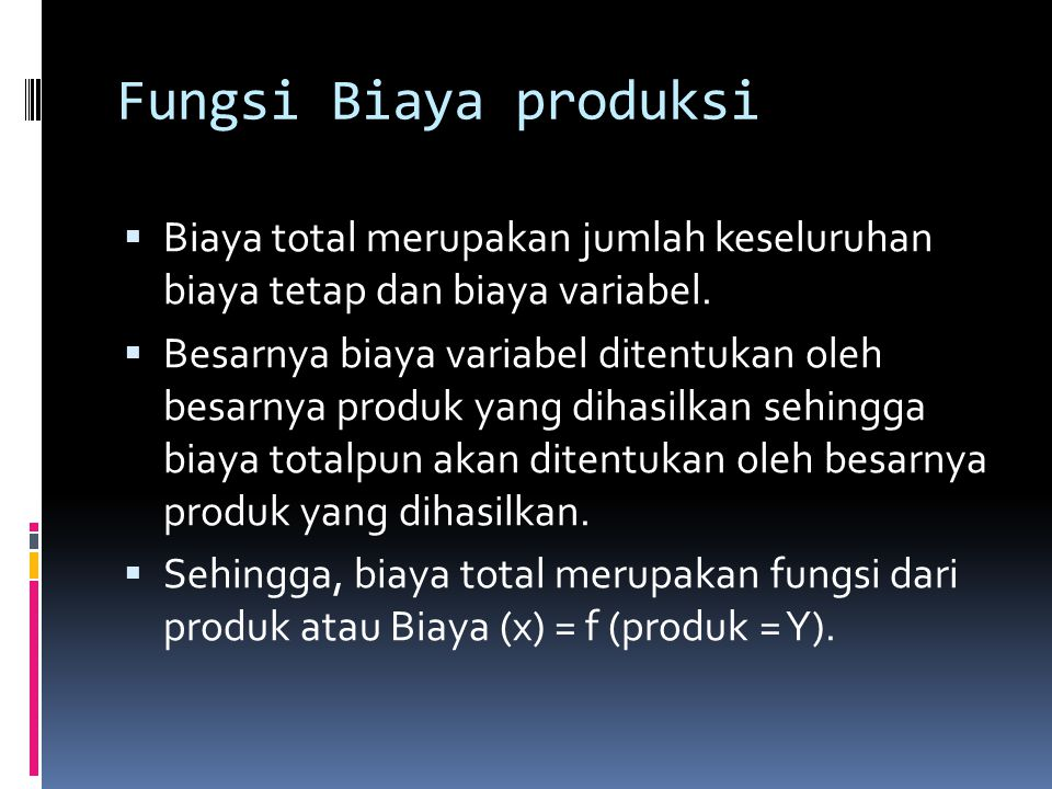 Fungsi Biaya produksi Biaya total merupakan jumlah keseluruhan biaya tetap dan biaya variabel.