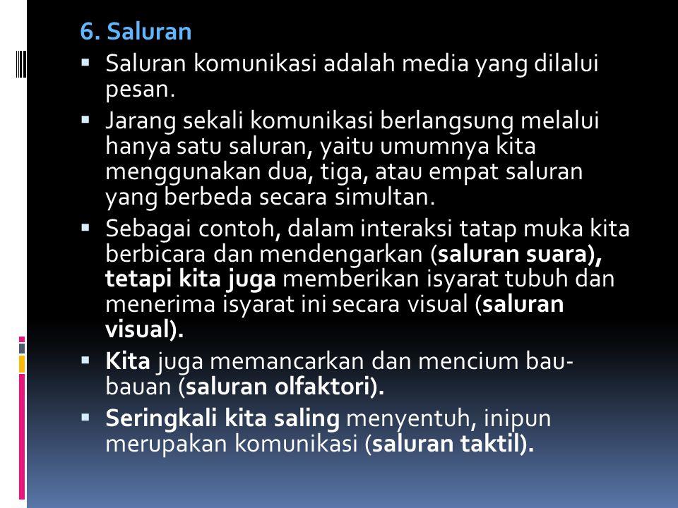 6. Saluran Saluran komunikasi adalah media yang dilalui pesan.