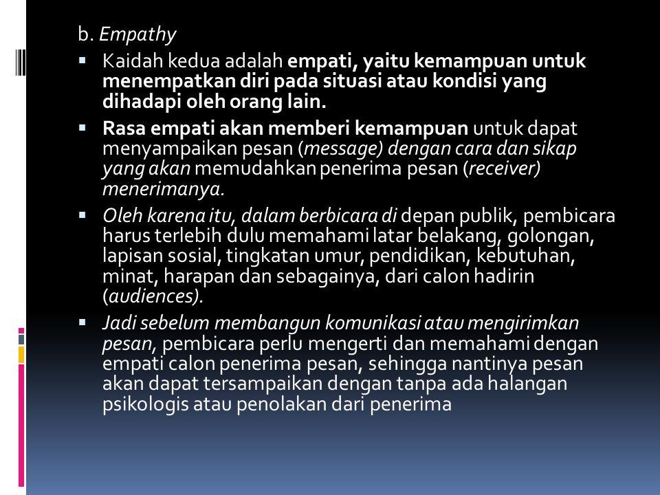 b. Empathy Kaidah kedua adalah empati, yaitu kemampuan untuk menempatkan diri pada situasi atau kondisi yang dihadapi oleh orang lain.