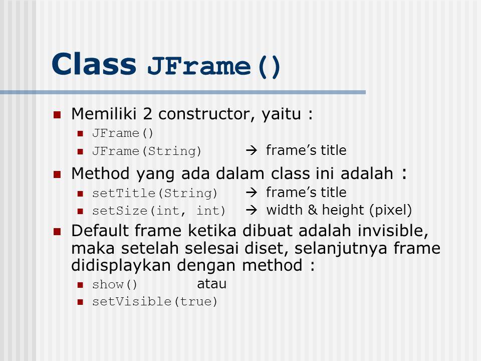 Class JFrame() Memiliki 2 constructor, yaitu :