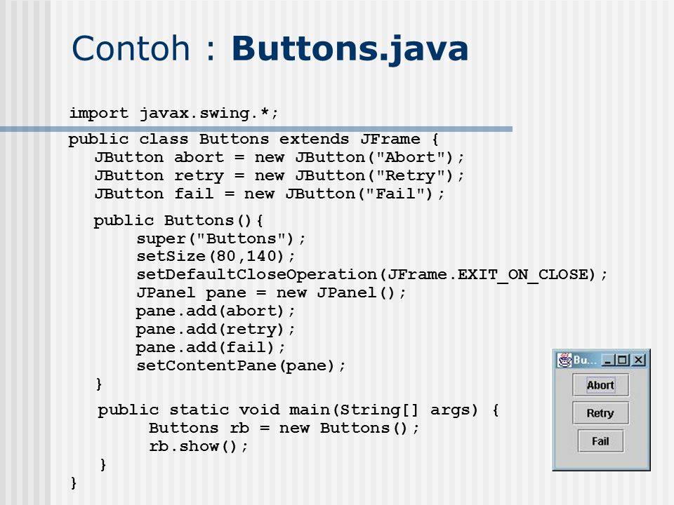 Contoh : Buttons.java import javax.swing.*;