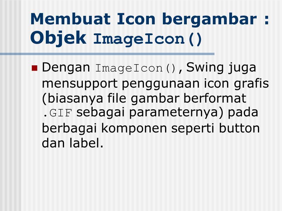 Membuat Icon bergambar : Objek ImageIcon()