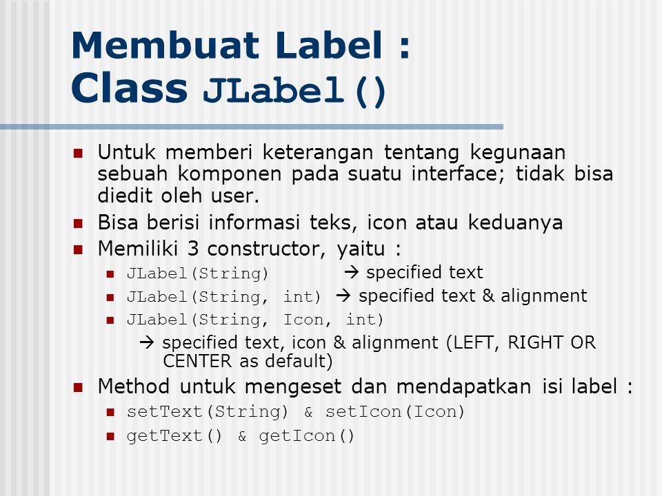 Membuat Label : Class JLabel()