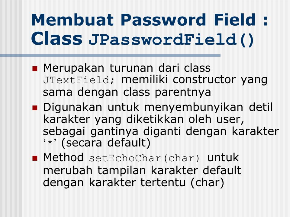 Membuat Password Field : Class JPasswordField()