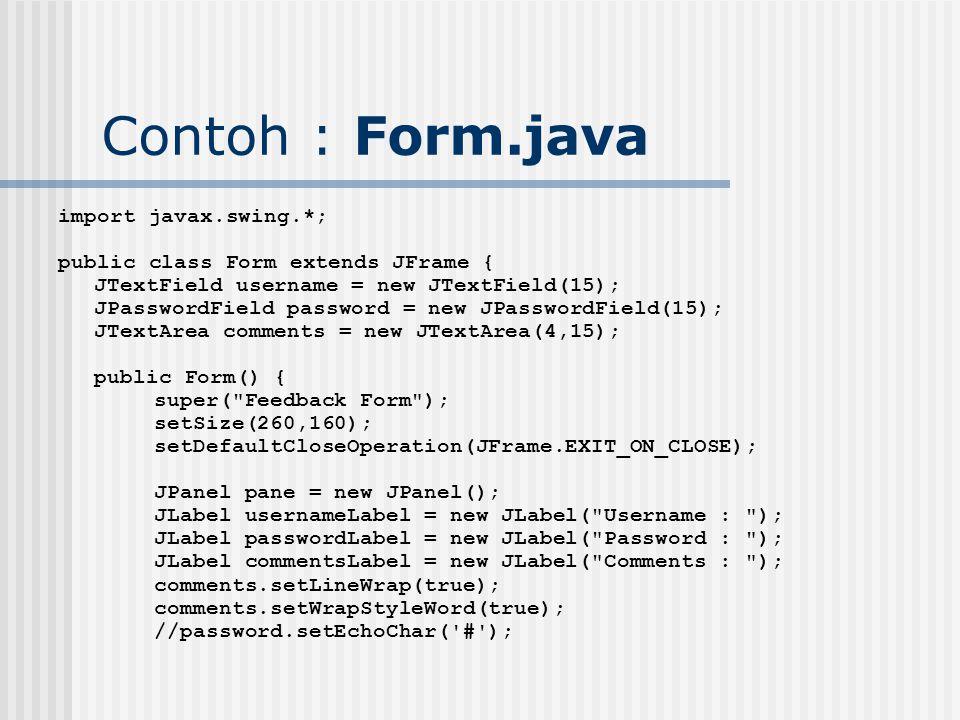 Contoh : Form.java import javax.swing.*;