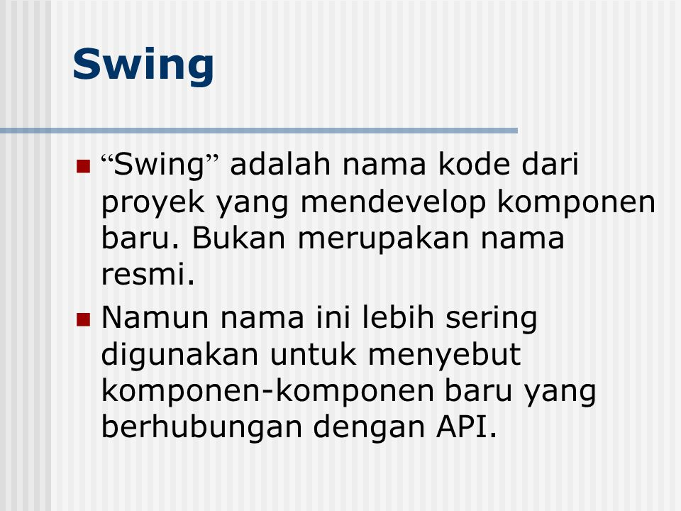 Swing Swing adalah nama kode dari proyek yang mendevelop komponen baru. Bukan merupakan nama resmi.