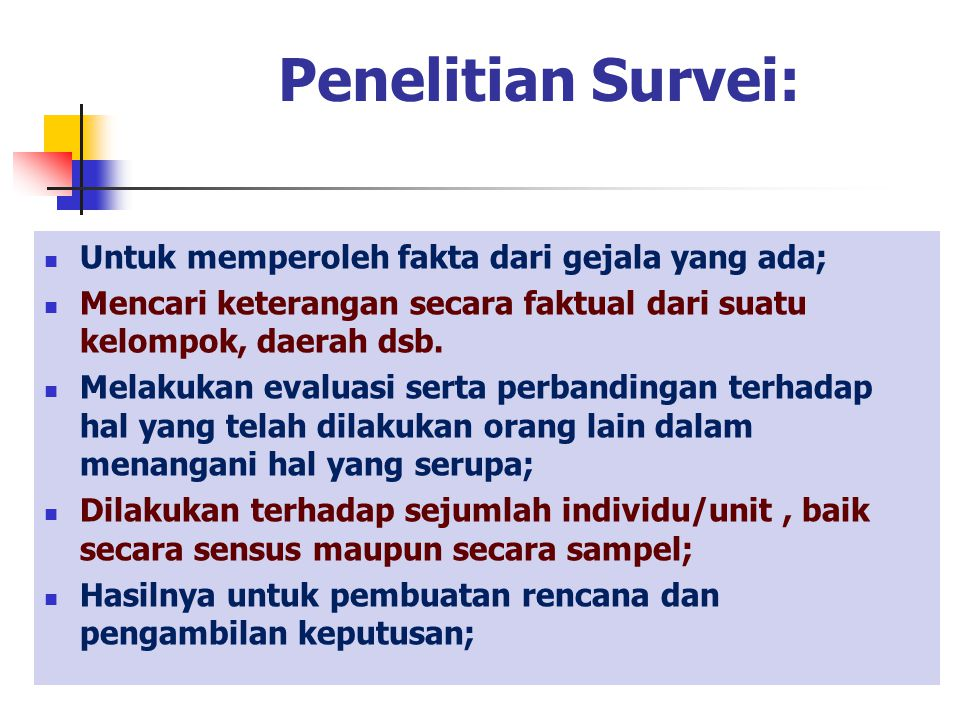 Penelitian Survei: Untuk memperoleh fakta dari gejala yang ada;
