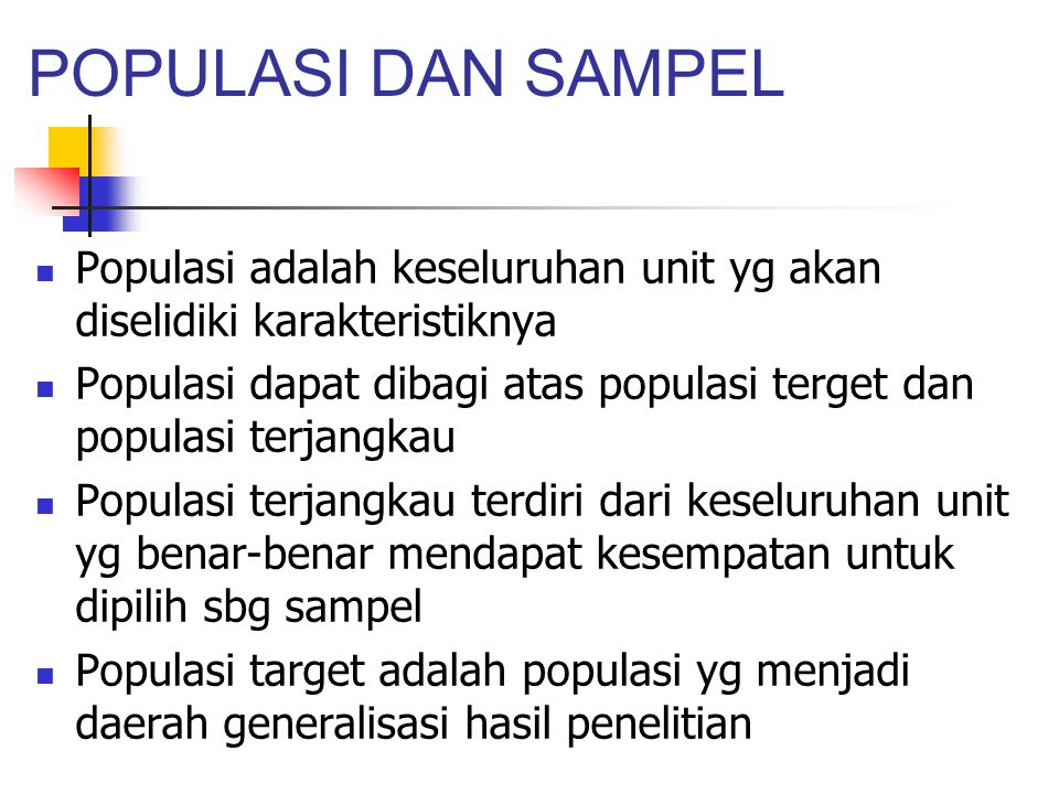 POPULASI DAN SAMPEL Populasi adalah keseluruhan unit yg akan diselidiki karakteristiknya.