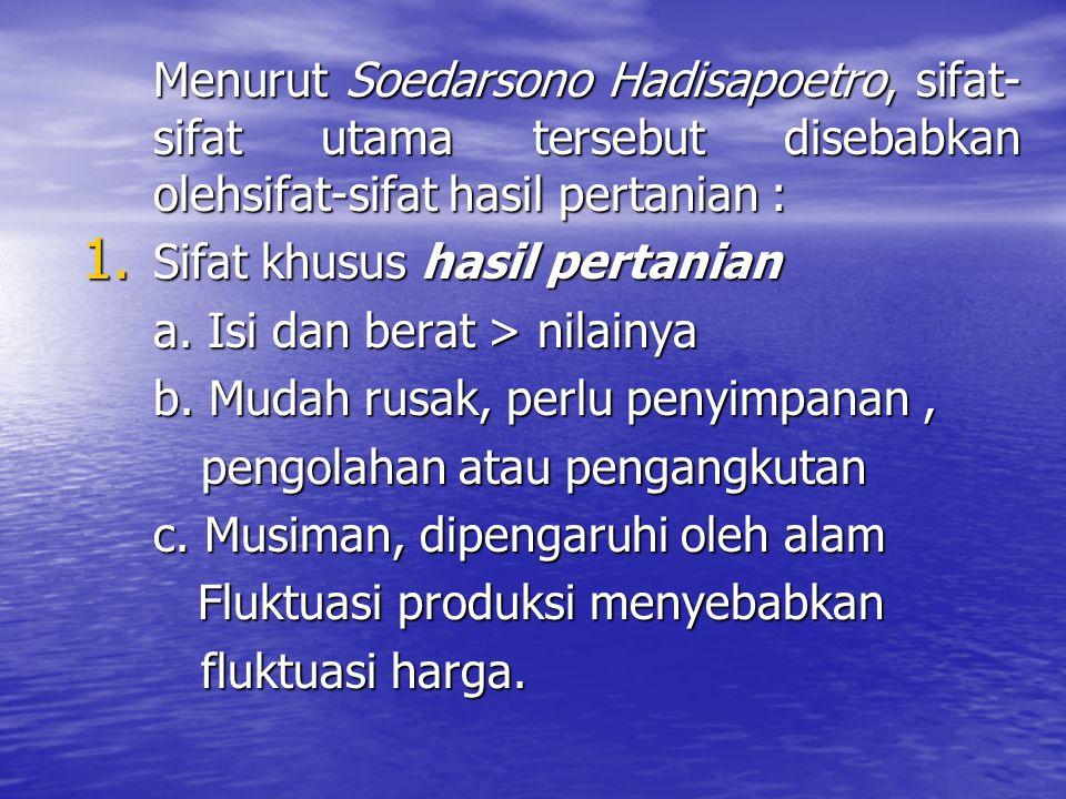 Menurut Soedarsono Hadisapoetro, sifat-sifat utama tersebut disebabkan olehsifat-sifat hasil pertanian :
