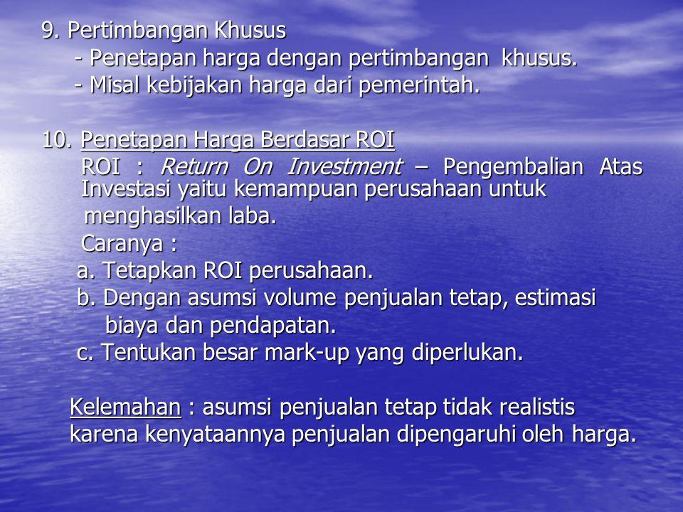 9. Pertimbangan Khusus - Penetapan harga dengan pertimbangan khusus. - Misal kebijakan harga dari pemerintah.