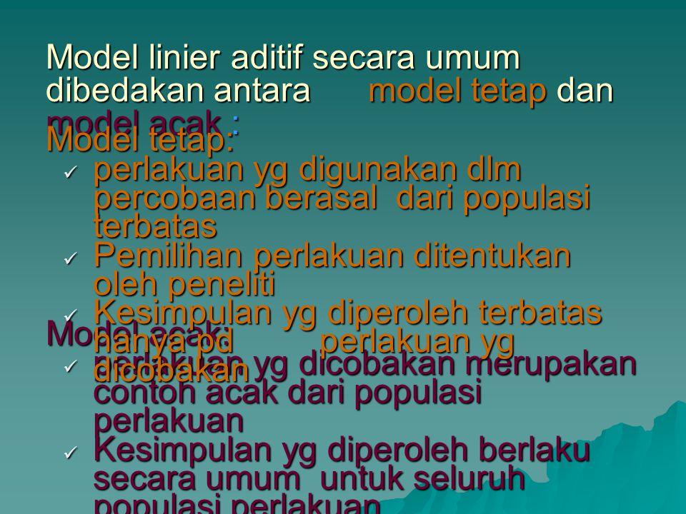 Model linier aditif secara umum dibedakan antara model tetap dan model acak :