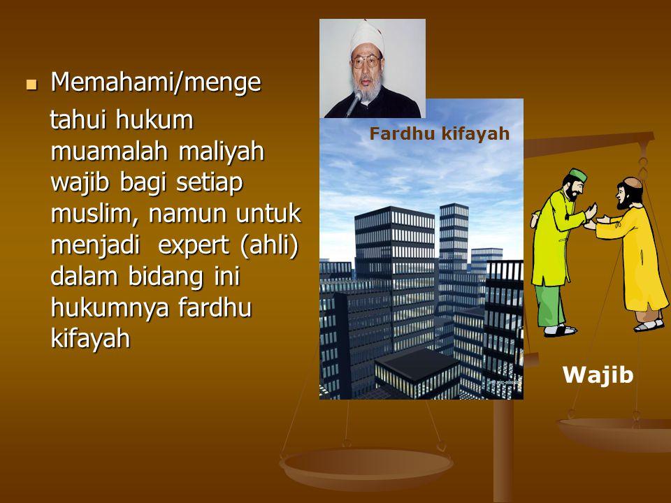 Memahami/menge tahui hukum muamalah maliyah wajib bagi setiap muslim, namun untuk menjadi expert (ahli) dalam bidang ini hukumnya fardhu kifayah.