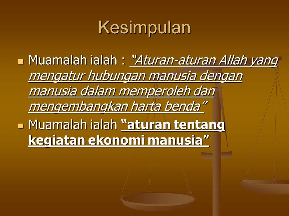 Kesimpulan Muamalah ialah : Aturan-aturan Allah yang mengatur hubungan manusia dengan manusia dalam memperoleh dan mengembangkan harta benda