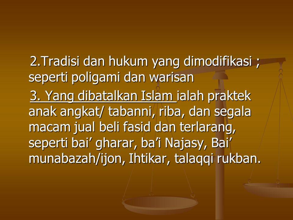 2.Tradisi dan hukum yang dimodifikasi ; seperti poligami dan warisan