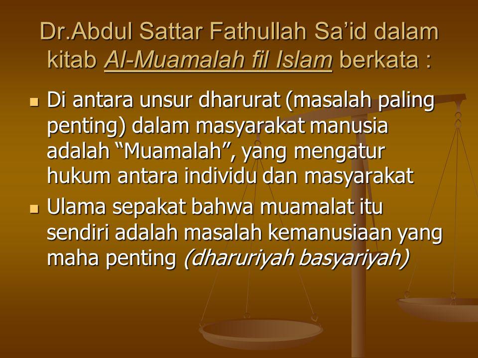 Dr.Abdul Sattar Fathullah Sa'id dalam kitab Al-Muamalah fil Islam berkata :