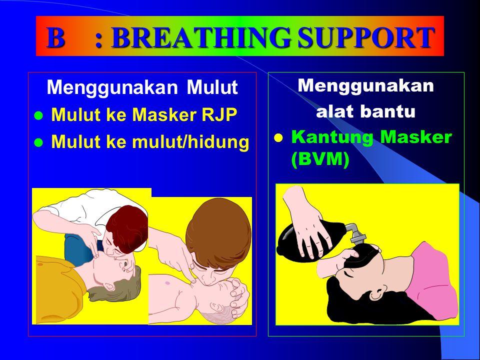B : BREATHING SUPPORT Menggunakan Mulut Mulut ke Masker RJP