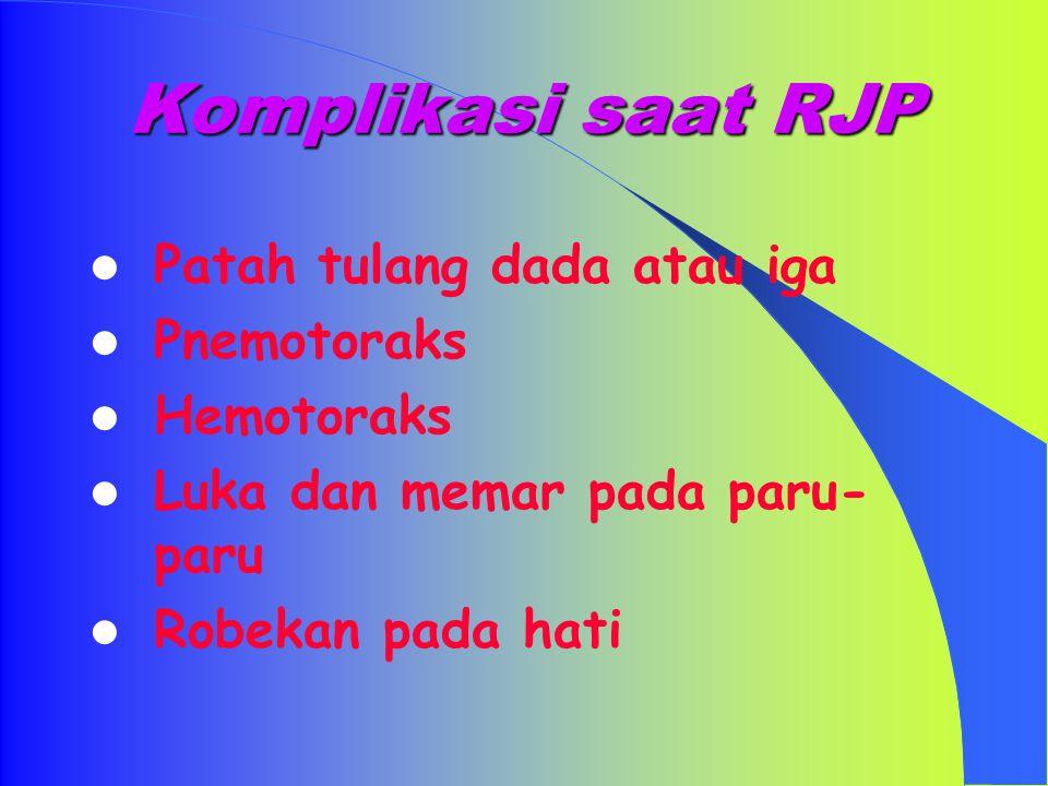 Komplikasi saat RJP Patah tulang dada atau iga Pnemotoraks Hemotoraks
