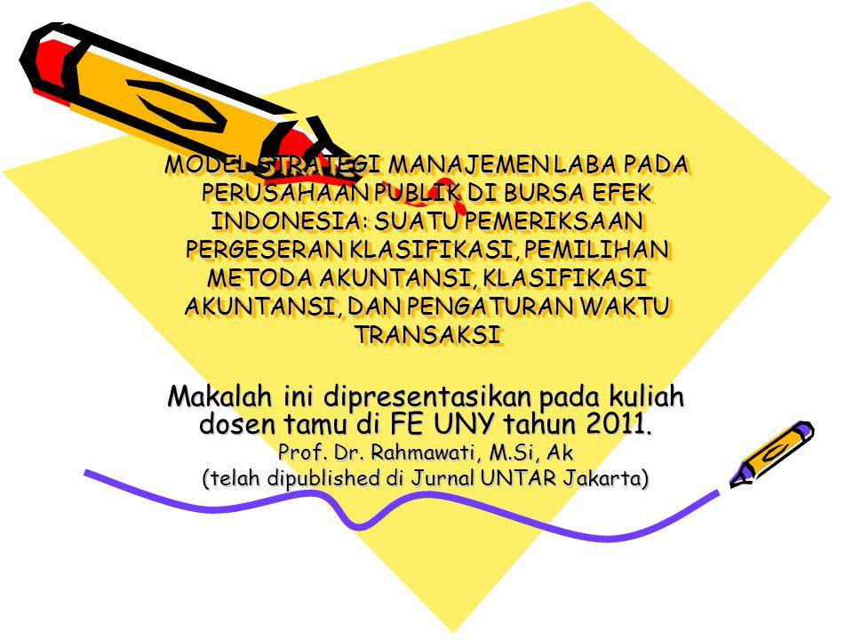 MODEL STRATEGI MANAJEMEN LABA PADA PERUSAHAAN PUBLIK DI BURSA EFEK INDONESIA: SUATU PEMERIKSAAN PERGESERAN KLASIFIKASI, PEMILIHAN METODA AKUNTANSI, KLASIFIKASI AKUNTANSI, DAN PENGATURAN WAKTU TRANSAKSI